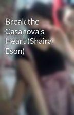Break the Casanova's Heart (Shaira Eson) by JhonLordCazanova