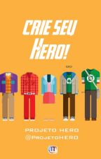 Crie o seu Hero! - PROJETO HERO by ProjetoHero