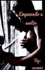 EMPEZANDO A SENTIR by easm96