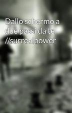 Dallo schermo a due passi da te //surrealpower  by youtubemateslife