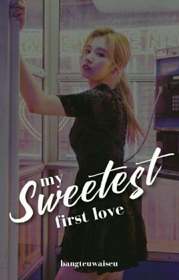 My Sweetest First Love (Taesana Fanfic) [On-going]