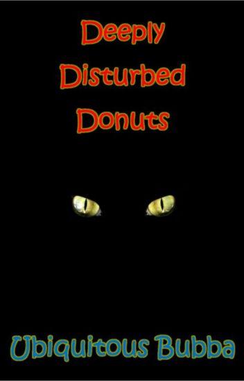 Deeply Disturbed Donuts