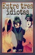 Entre tres IDIOTAS! #Los Proxys Y Tu# by __SCP__