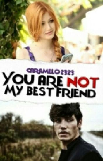 You are not my best friend