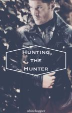 Hunting the Hunter (Dean x Reader)[DRAFT] by LibertyTheReader
