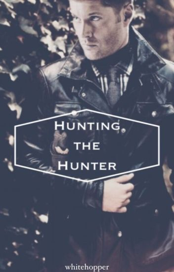Hunting the Hunter (Dean x Reader)