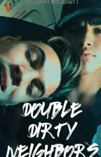 Double Dirty Neighbors/ D.T by DolanTwinsDirty
