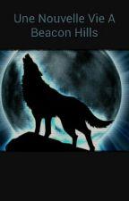 Une Nouvelle Vie A Beacon Hills  by werewolf1205