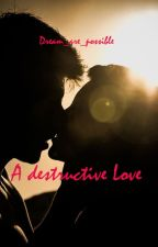 A destructive love by Dream_are_possible