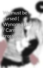 We must be cursed ( Wynonna Earp / Carmilla crossover) by ProceedPerson