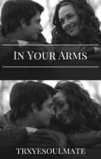 In your arms by trxyesoulmate