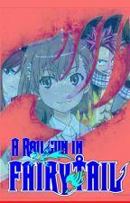 A Railgun In Fairy Tail: Stories Beyond Worlds by MisakaLovesYou