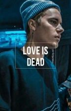 Love Is Dead / j.b. by marvelszquad