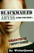 BlackMailed Abyss by Writerqueen88