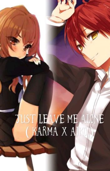 Just leave me alone ( Karma X Aiko )