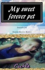 My sweet forever pet by DanielleJoy25