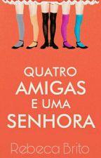 Quatro Amigas e Uma Senhora (EM BREVE) by shalleymoon