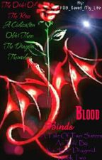 "Blood Binds: A Tale Of Two Sisters As Told By Kai ""Fire"" Dragend: Book Two by FOB_Saved_My_Life"