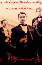 The mikaelson brothers are in love with me by ChelseaOshea20