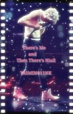 There's Me and Then There's Niall (A Niall Horan FanFic) by YASMIN611NK