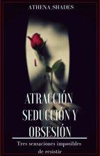 Atraccion, Seduccion Y Obsesion  by AthenaSaltedWound