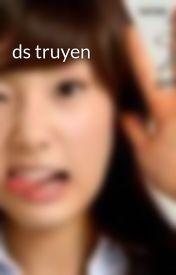 ds truyen by Tu1ea5nNguyu1ec5n