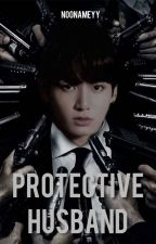 Protektive Husband(Chapter)√ by Jeon_Eun