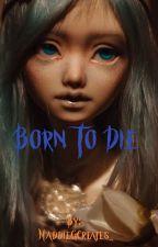 Born To Die (In Progress) by MaddieGCreates