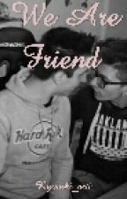 We Are Friend   saschefano   by hug_fenji