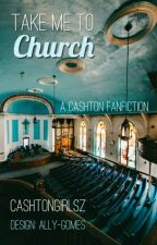 Take Me To Church † C. H + A. I by cashtongirlsz