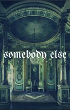 Somebody Else | ʰᵃʳʳʸ ᵖᵒᵗᵗᵉʳ [2] [WILL BE EDITED] by hellmiina