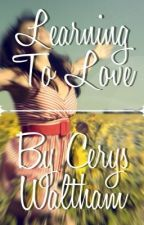 Learning To Love by CerysWaltham