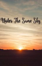 Under The Same Sky by pressedlemons