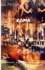 "ROMA-PASIUNI ÎNTUNECATE vol.2 din Seria ""Pasiuni"" by RodicaMijaiche"