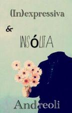 (In)expressiva & Insólita by Rainha_Andreoli