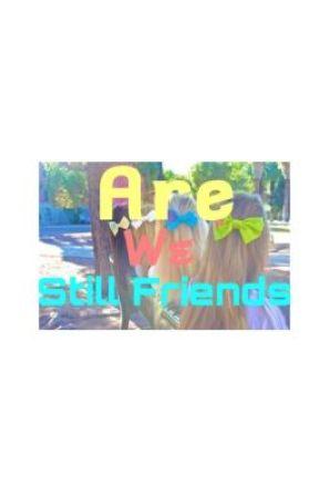 Are We Still Friends? by AlyssaAlarilla