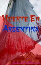 Muerte En Argentina. [Terminada 1° Parte] by FireFlames17