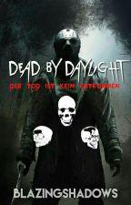 Der Tod ist kein Entkommen - Dead by Daylight by BlazingShadows