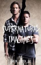 Supernatural Imagines  by demon_queen_22