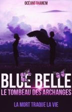 Blue Belle : le Tombeau des Archanges. (Sous contrat d'édition) by OceaneGhanem