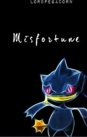 Misfortune [a Short-Story series] by LordPegacorn
