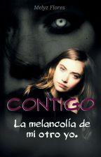 Contigo: La melancolía de mi otro yo. by MelyzFate