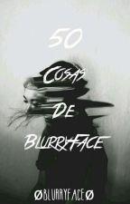 50 Cosas de BlurryFace  by Bl7rryF2c3