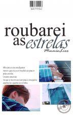 Roubarei as Estrelas by MinMinLixx
