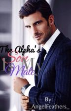 The Alphas Son Is My Mate by _AngelFeathers_