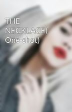 THE NECKLACE( One-shot) by iampsychoxx