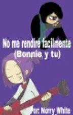 No me rendiré tan fácilmente (Bonnie y tu) by -Je_Tito_Vash-