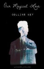Our Magical Love  \\ A Collins Key Fan-Fiction by shermaineb