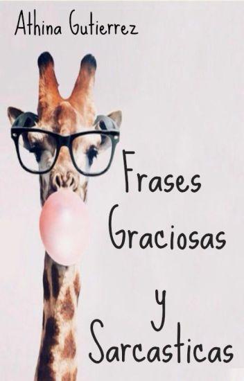 Frases Graciosas Y Sarcásticas Athina Gutierrez Wattpad