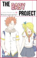The Baby Project  ( a Fairy Tail [Natsu x Lucy] fanfiction ) [AU] *nalu* by BlazingScarlet